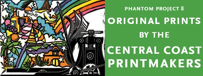 pp8 banner Phantom Project 8: Original Prints by the Central Coast Printmakers